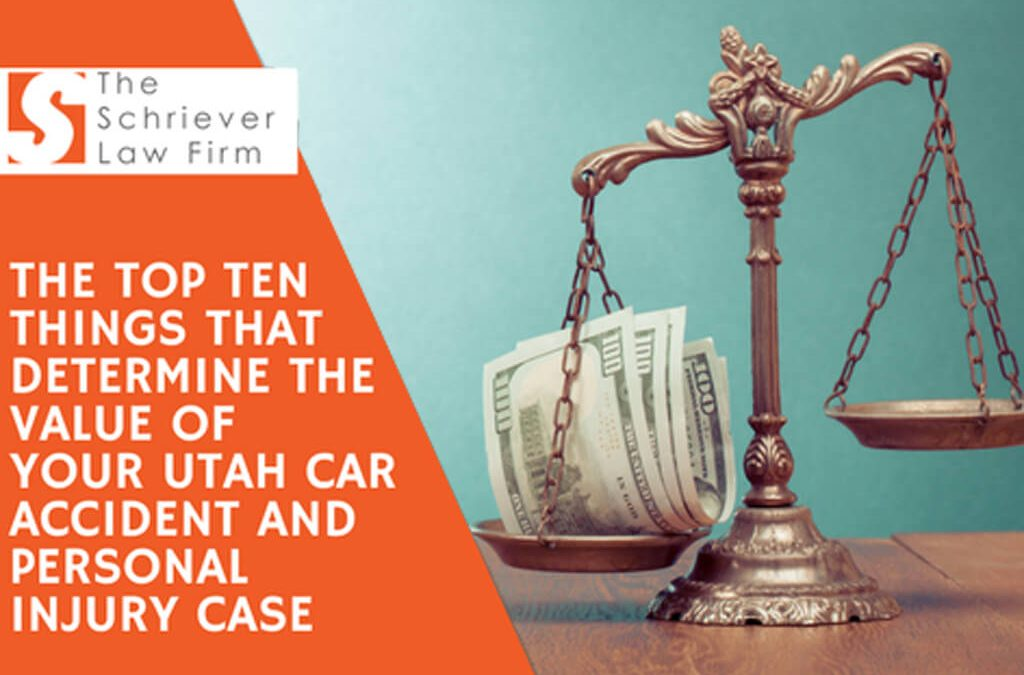 The Top Ten Things That Determine the Value of Your Utah Car Accident and Personal Injury Case